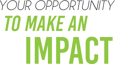 Your Opportunity to Make an Impact